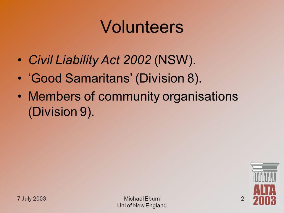 7 July 2003Michael Eburn Uni of New England 2 Volunteers Civil Liability Act 2002 (NSW). 'Good Samaritans' (Division 8). Members of community organisa