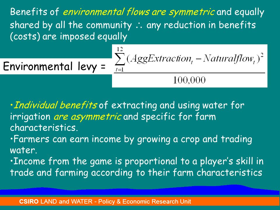 CSIRO LAND and WATER - Policy & Economic Research Unit Environmental levy = Benefits of environmental flows are symmetric and equally shared by all th