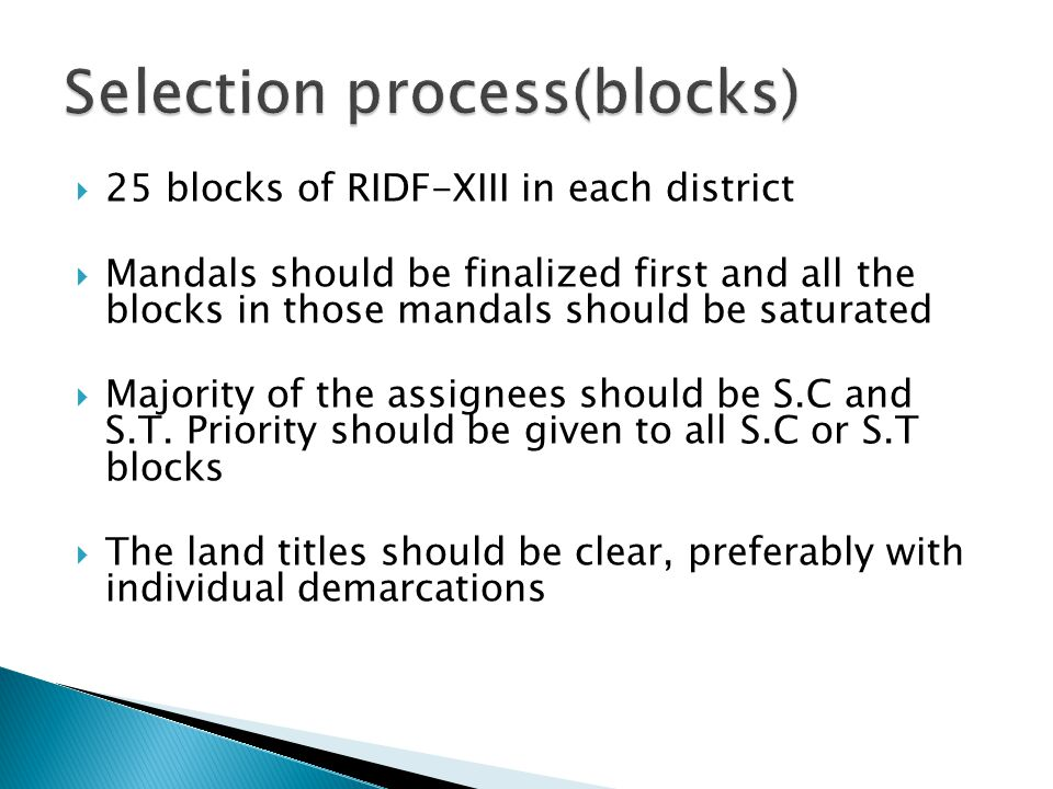  25 blocks of RIDF-XIII in each district  Mandals should be finalized first and all the blocks in those mandals should be saturated  Majority of th