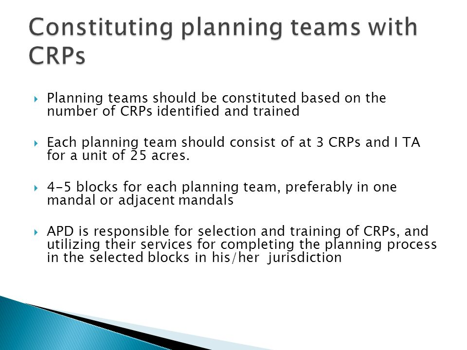  Planning teams should be constituted based on the number of CRPs identified and trained  Each planning team should consist of at 3 CRPs and I TA fo