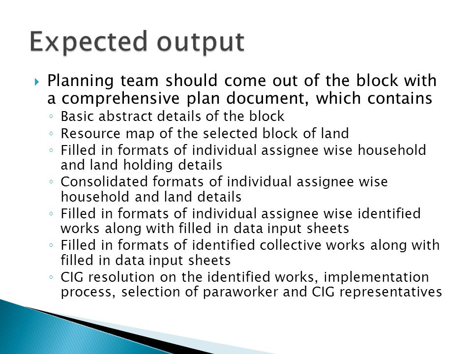 Planning team should come out of the block with a comprehensive plan document, which contains ◦ Basic abstract details of the block ◦ Resource map o