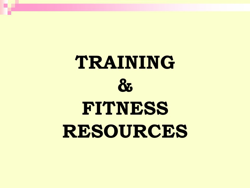 TRAINING & FITNESS RESOURCES