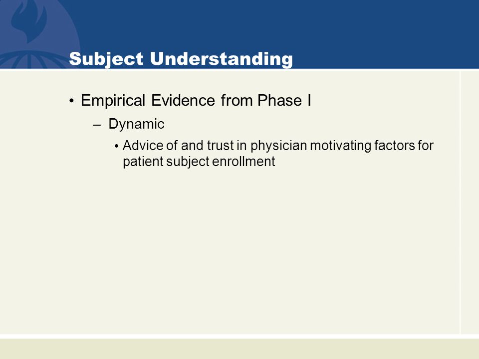 Subject Understanding Empirical Evidence from Phase I –Dynamic Advice of and trust in physician motivating factors for patient subject enrollment