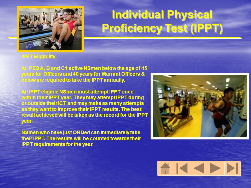 Individual Physical Proficiency Test (IPPT) Types of IPPT ICT IPPT As IPPT is part of the ICT training programme, all NSmen are required to participate in the IPPT, unless exempted due to medical reasons.