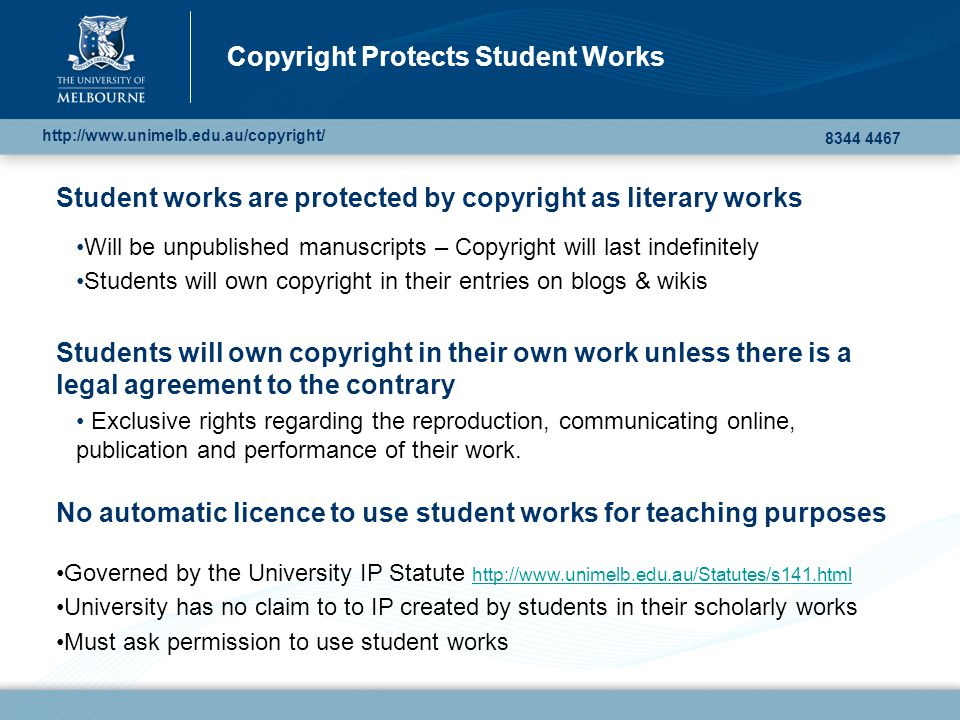 Student works are protected by copyright as literary works Will be unpublished manuscripts – Copyright will last indefinitely Students will own copyri