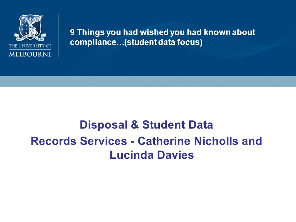 9 Things you had wished you had known about compliance…(student data focus) Disposal & Student Data Records Services - Catherine Nicholls and Lucinda