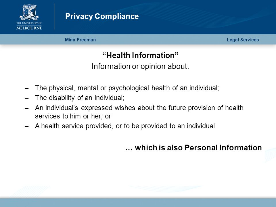 """Mina Freeman Privacy Compliance Legal Services """"Health Information"""" Information or opinion about: –The physical, mental or psychological health of an"""