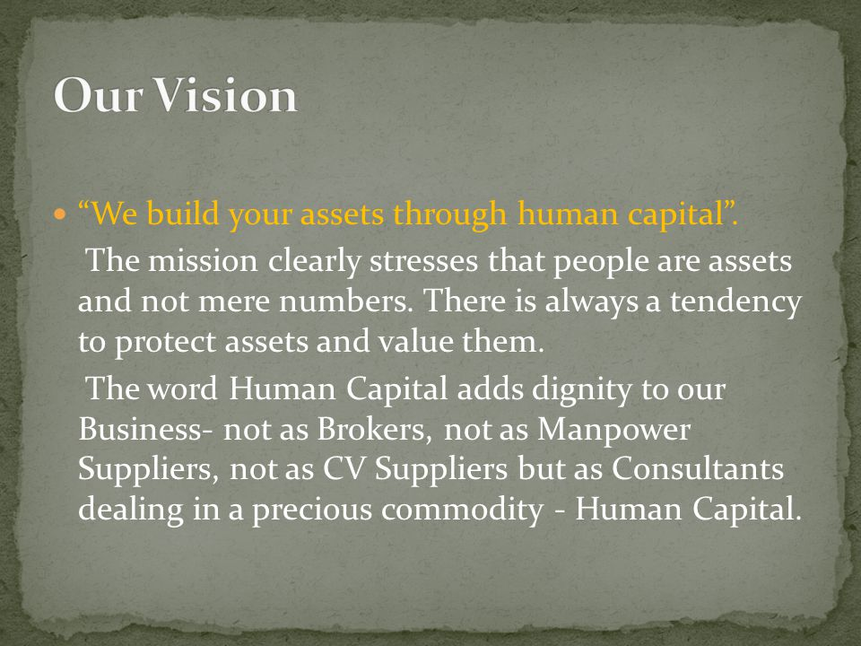"""We build your assets through human capital"". The mission clearly stresses that people are assets and not mere numbers. There is always a tendency to"