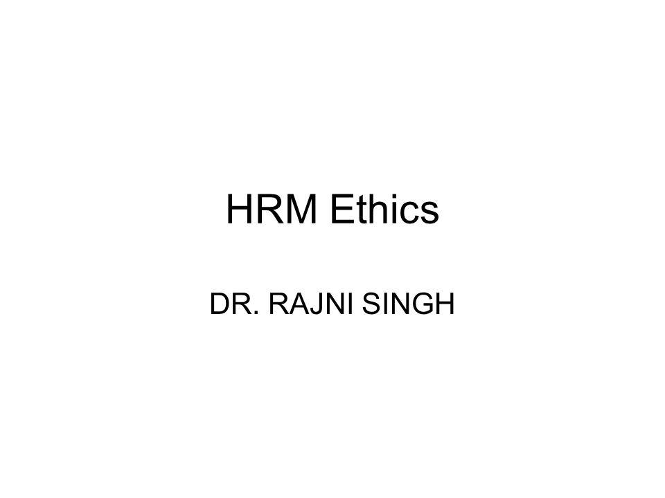 HRM Ethics DR. RAJNI SINGH