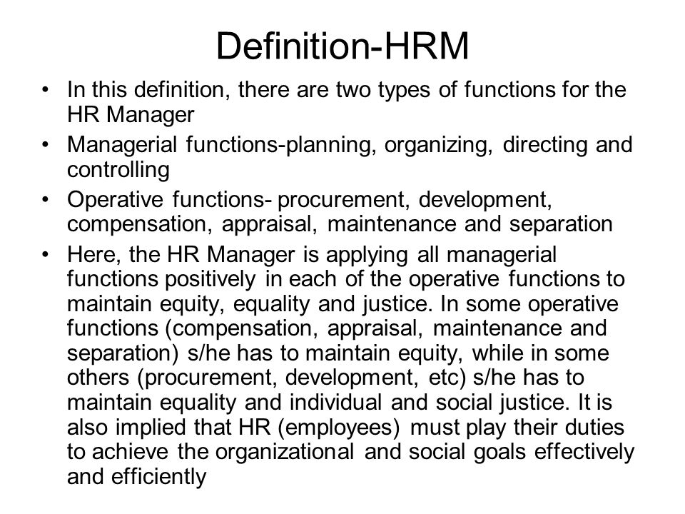 Definition-HRM In this definition, there are two types of functions for the HR Manager Managerial functions-planning, organizing, directing and contro