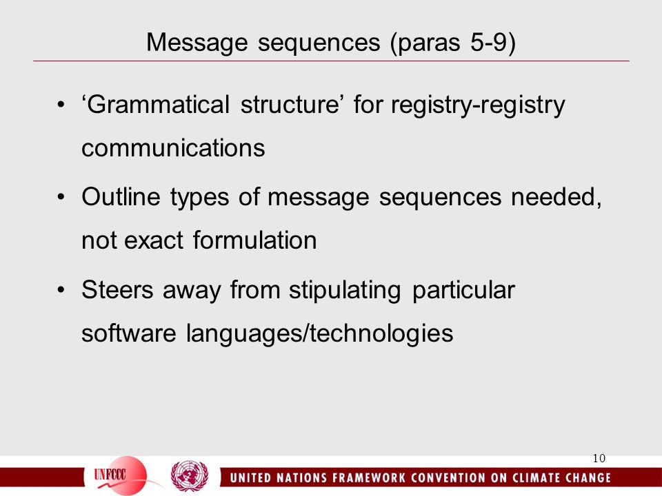 10 Message sequences (paras 5-9) 'Grammatical structure' for registry-registry communications Outline types of message sequences needed, not exact formulation Steers away from stipulating particular software languages/technologies