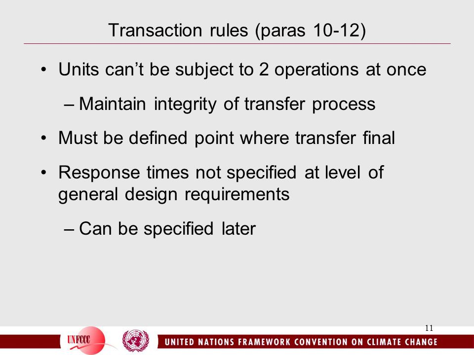 11 Transaction rules (paras 10-12) Units can't be subject to 2 operations at once –Maintain integrity of transfer process Must be defined point where transfer final Response times not specified at level of general design requirements –Can be specified later