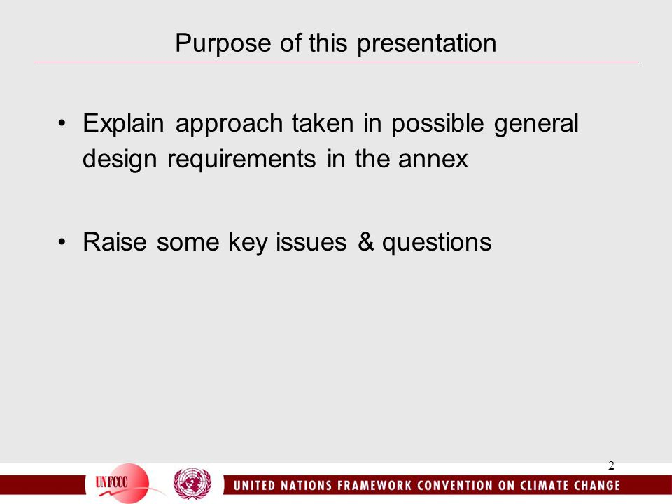 2 Purpose of this presentation Explain approach taken in possible general design requirements in the annex Raise some key issues & questions