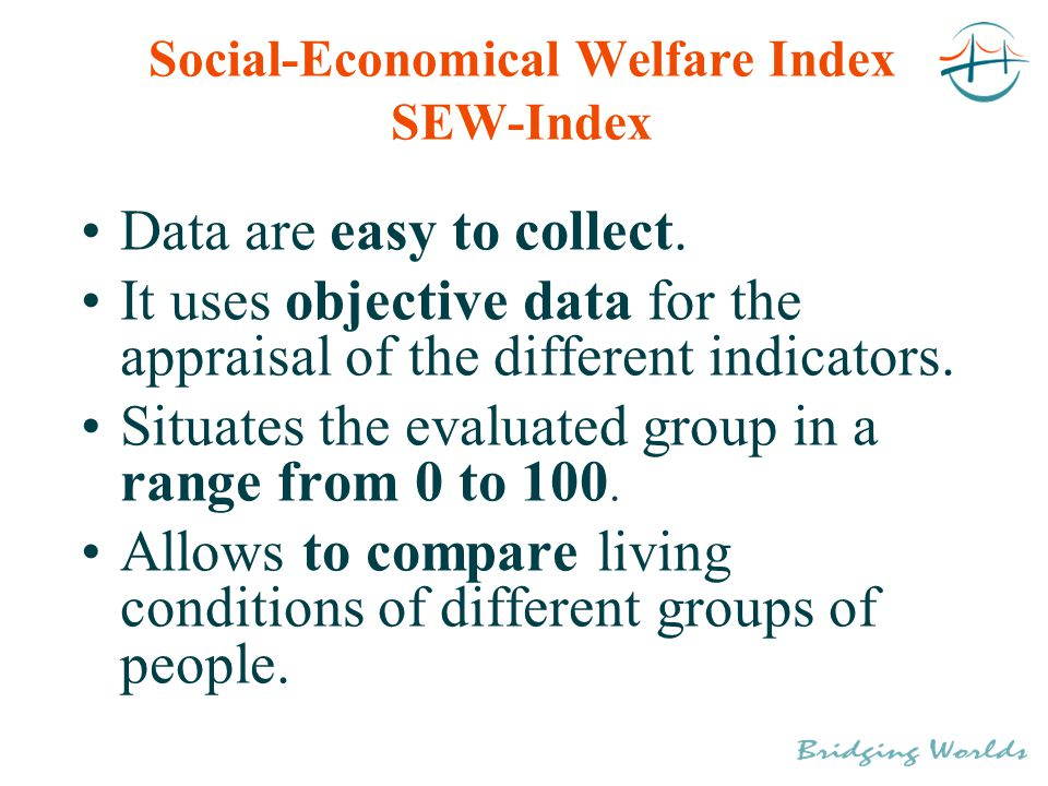 Social-Economical Welfare Index SEW-Index Data are easy to collect.