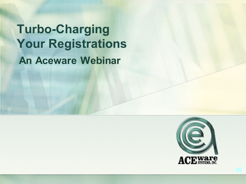 Turbo-Charging Your Registrations An Aceware Webinar