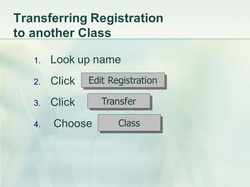 Transferring Registration to another Class 1. Look up name 2.