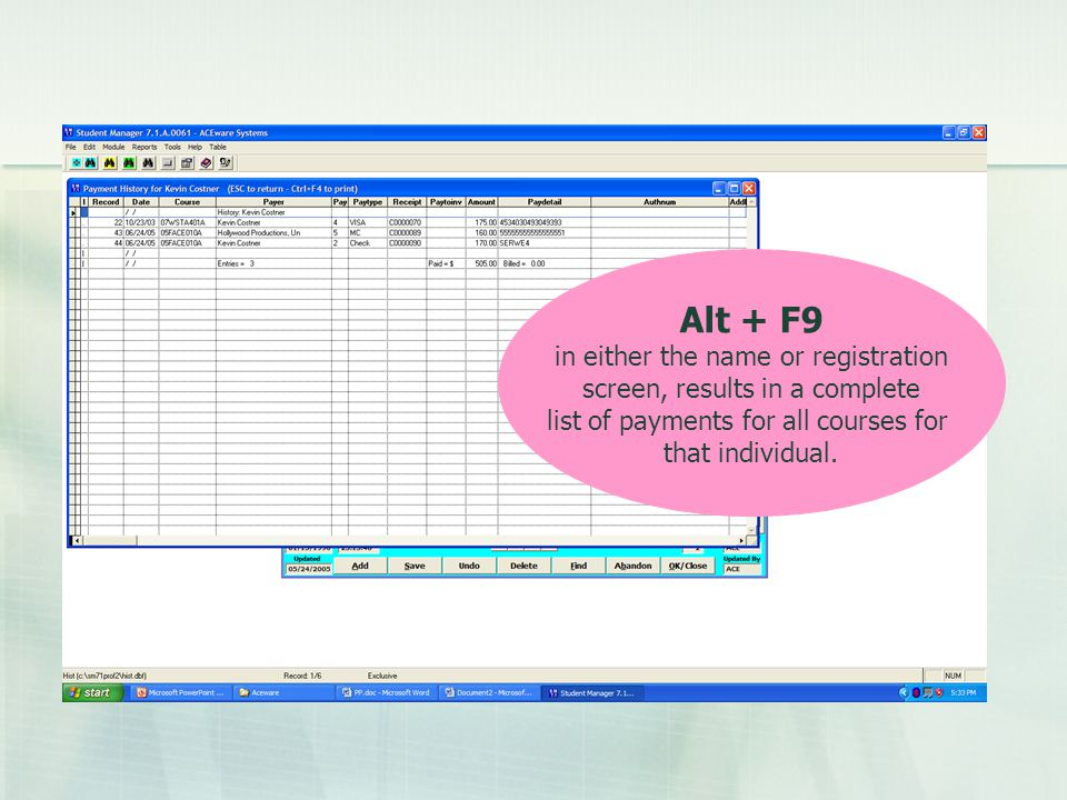 Alt + F9 in either the name or registration screen, results in a complete list of payments for all courses for that individual.