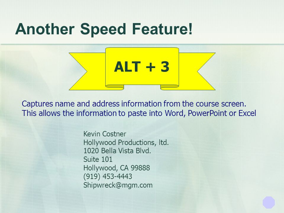 Another Speed Feature! ALT + 3 Kevin Costner Hollywood Productions, ltd. 1020 Bella Vista Blvd. Suite 101 Hollywood, CA 99888 (919) 453-4443 Shipwreck