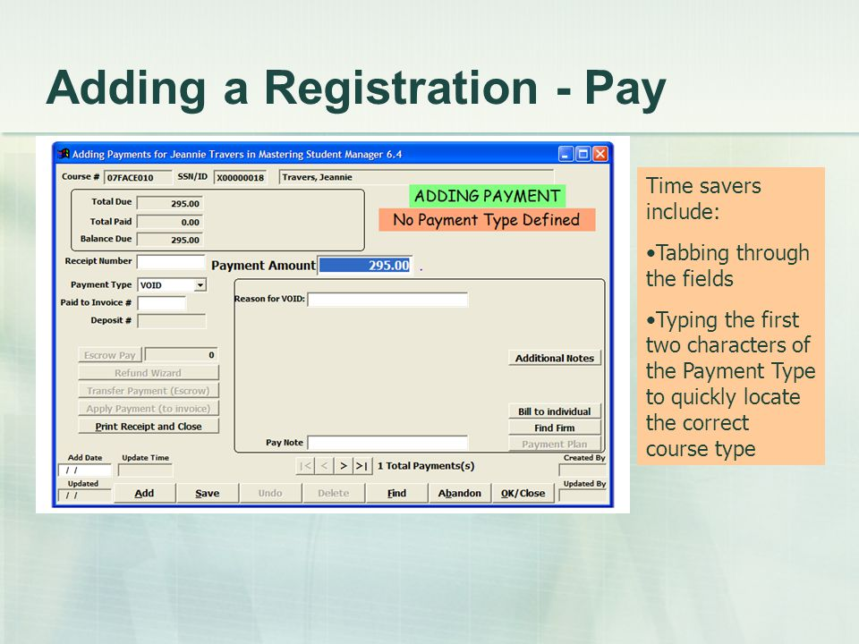 Adding a Registration - Pay Time savers include: Tabbing through the fields Typing the first two characters of the Payment Type to quickly locate the