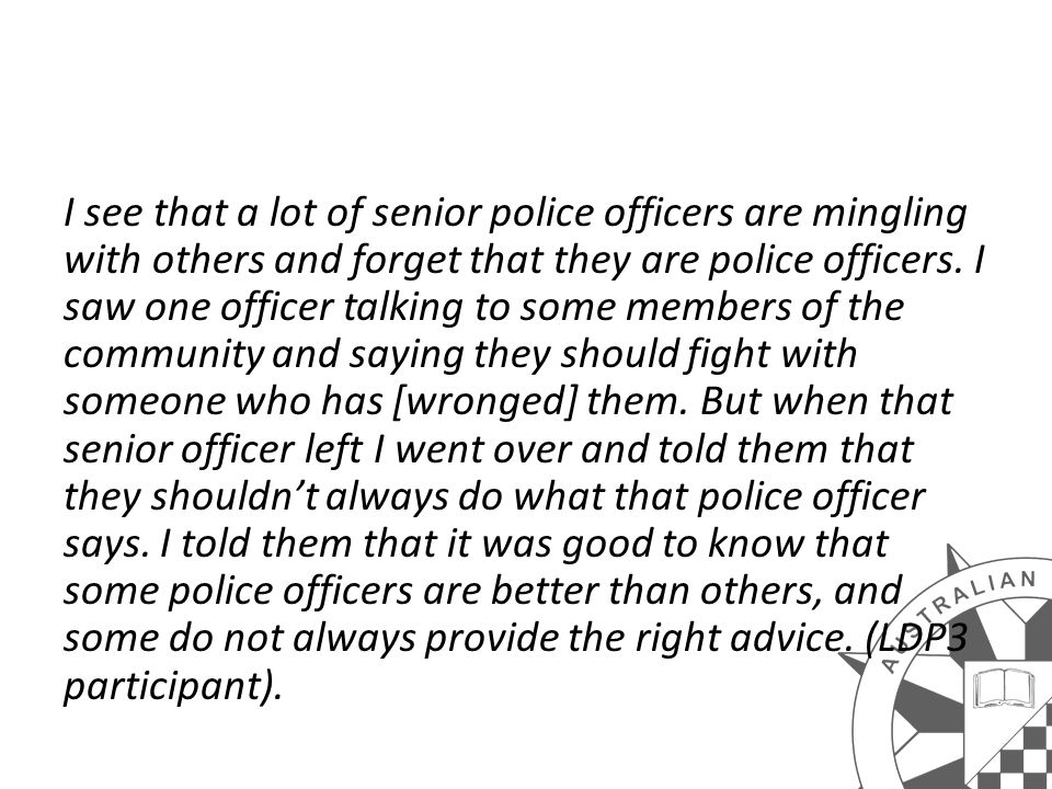 I see that a lot of senior police officers are mingling with others and forget that they are police officers.