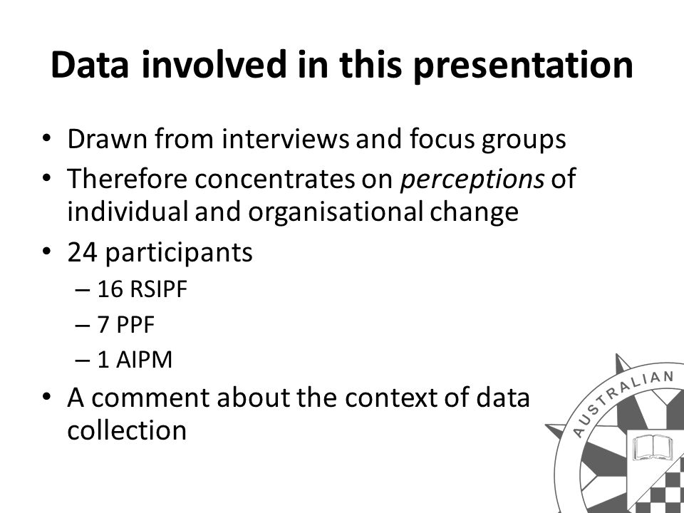 Data involved in this presentation Drawn from interviews and focus groups Therefore concentrates on perceptions of individual and organisational chang