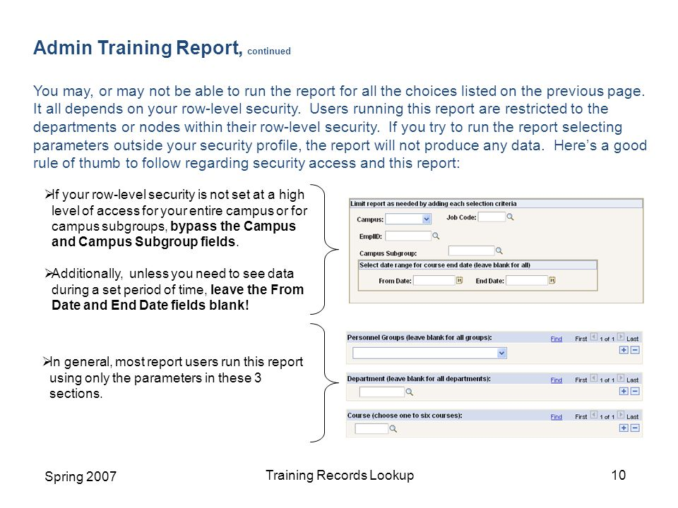 Spring 2007 Training Records Lookup10 Admin Training Report, continued You may, or may not be able to run the report for all the choices listed on the previous page.