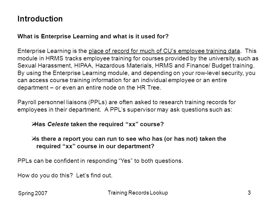 Spring 2007 Training Records Lookup4 Introduction, continued  Review Training Summary  Student Training History Report  Admin Training Report Which One Do I Use.