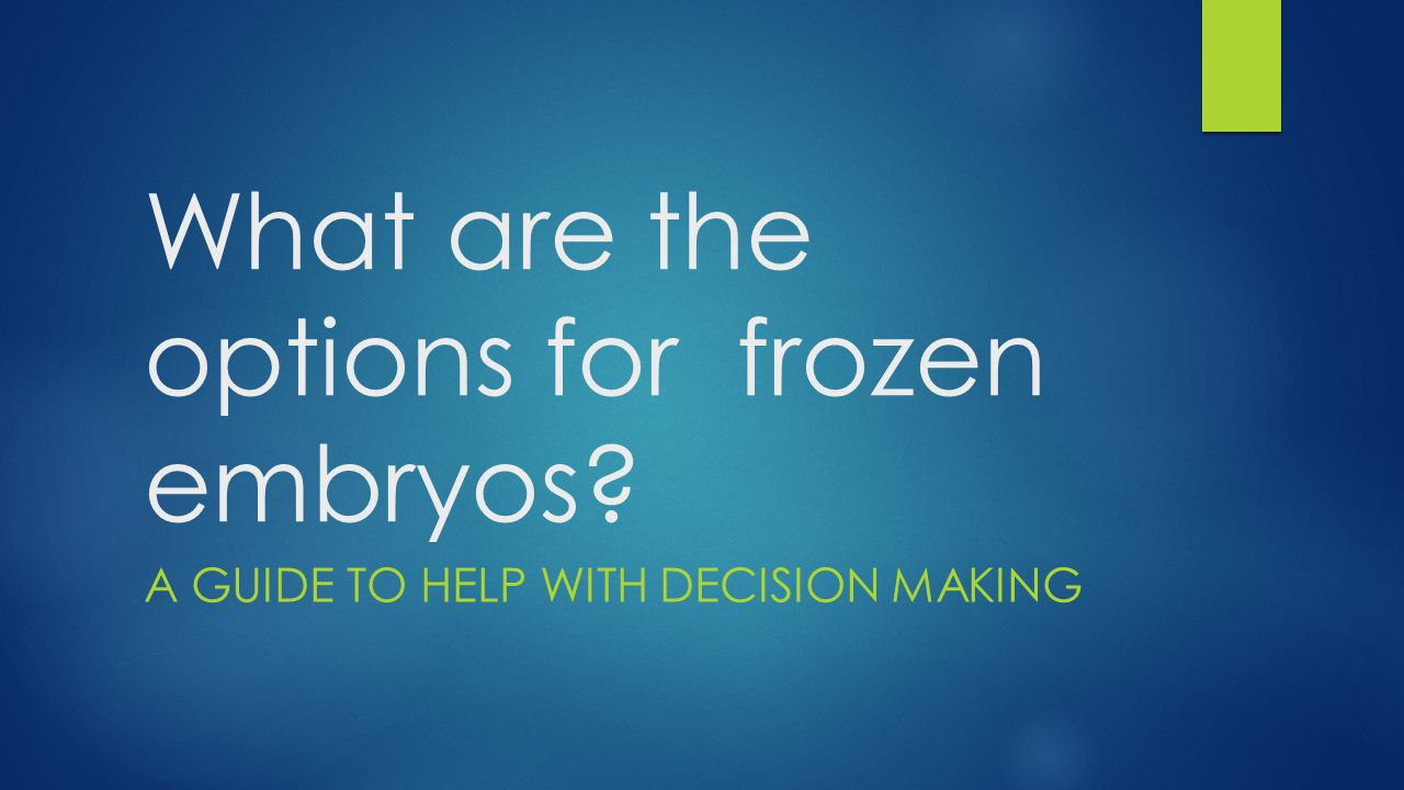 The Difficult Decision Thinking about what to do with frozen embryos can cause a lot of stress for many people.