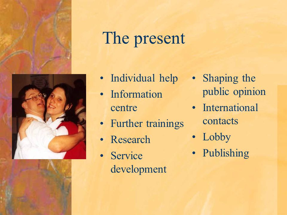 The present Individual help Information centre Further trainings Research Service development Shaping the public opinion International contacts Lobby Publishing