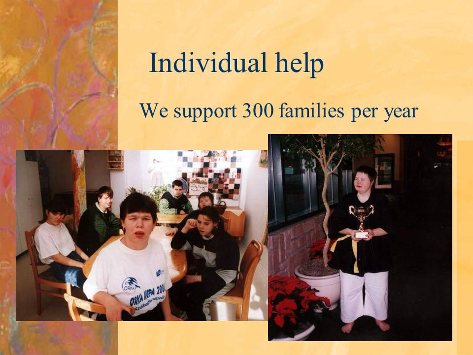 Individual help We support 300 families per year