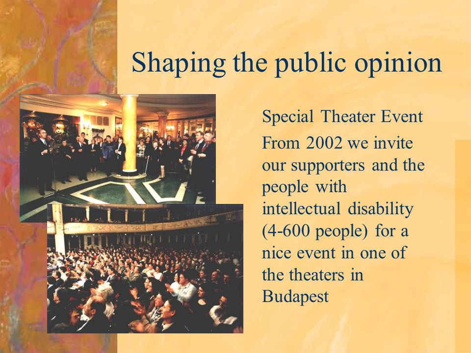 Shaping the public opinion Special Theater Event From 2002 we invite our supporters and the people with intellectual disability (4-600 people) for a n
