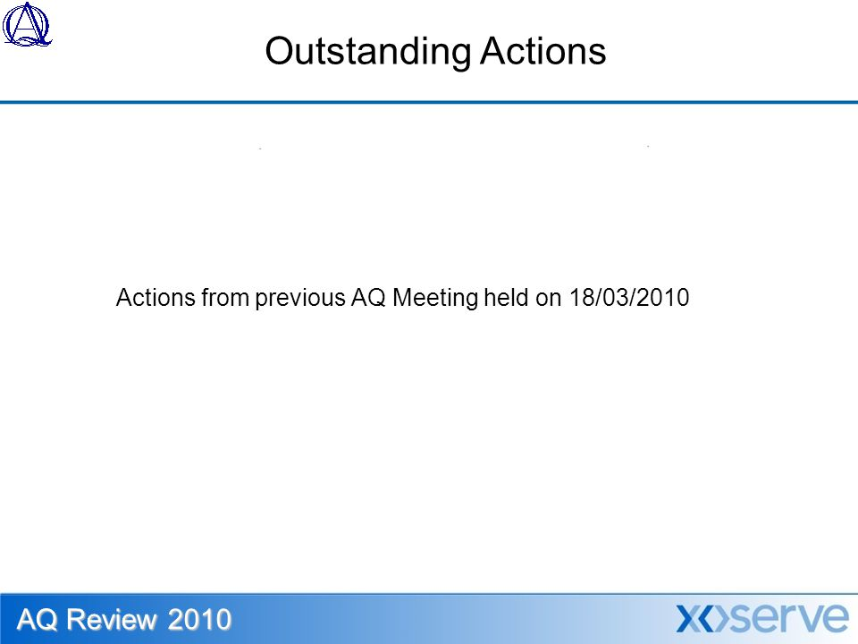 Outstanding Actions Actions from previous AQ Meeting held on 18/03/2010 AQ Review 2010
