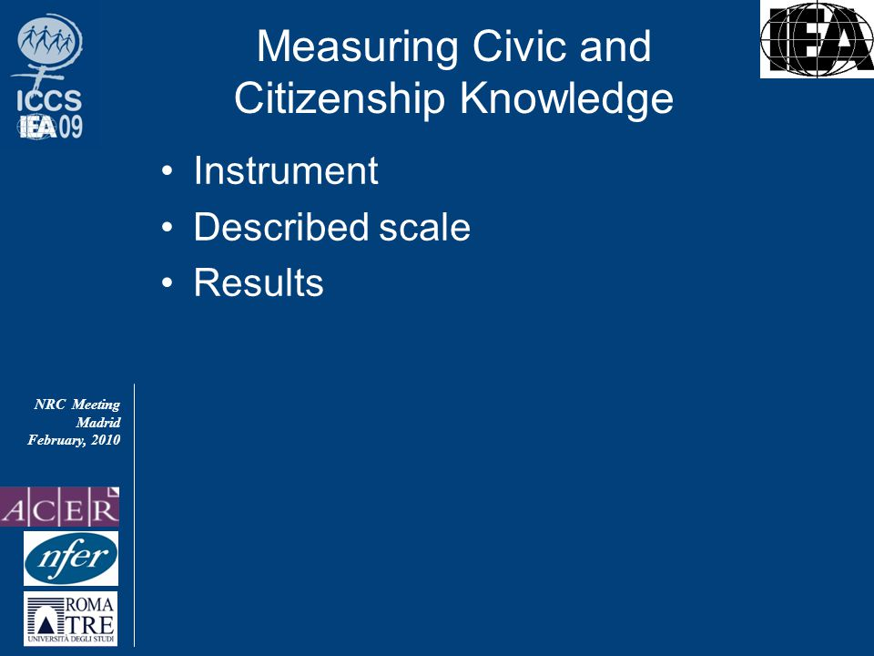 NRC Meeting Madrid February, 2010 Measuring Civic and Citizenship Knowledge Instrument Described scale Results