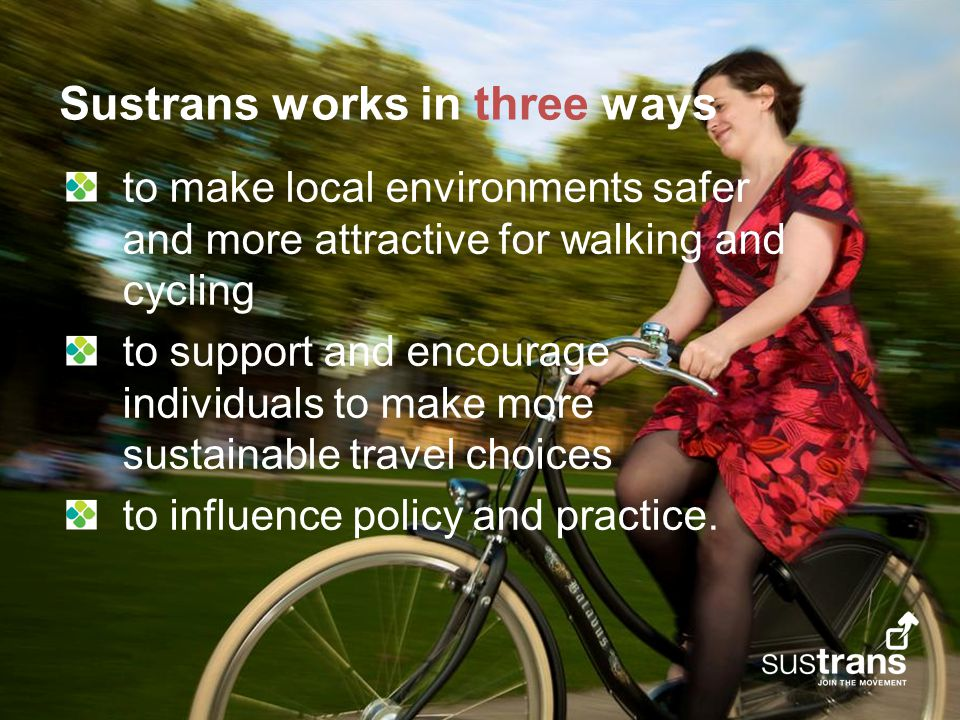 2 to make local environments safer and more attractive for walking and cycling to support and encourage individuals to make more sustainable travel choices to influence policy and practice.