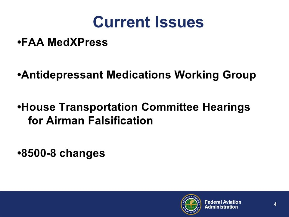 4 Federal Aviation Administration Current Issues FAA MedXPress Antidepressant Medications Working Group House Transportation Committee Hearings for Airman Falsification 8500-8 changes