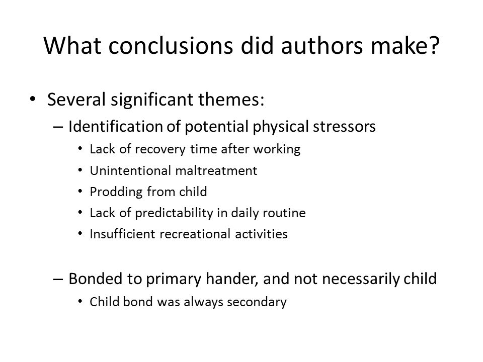 What conclusions did authors make? Several significant themes: – Identification of potential physical stressors Lack of recovery time after working Un