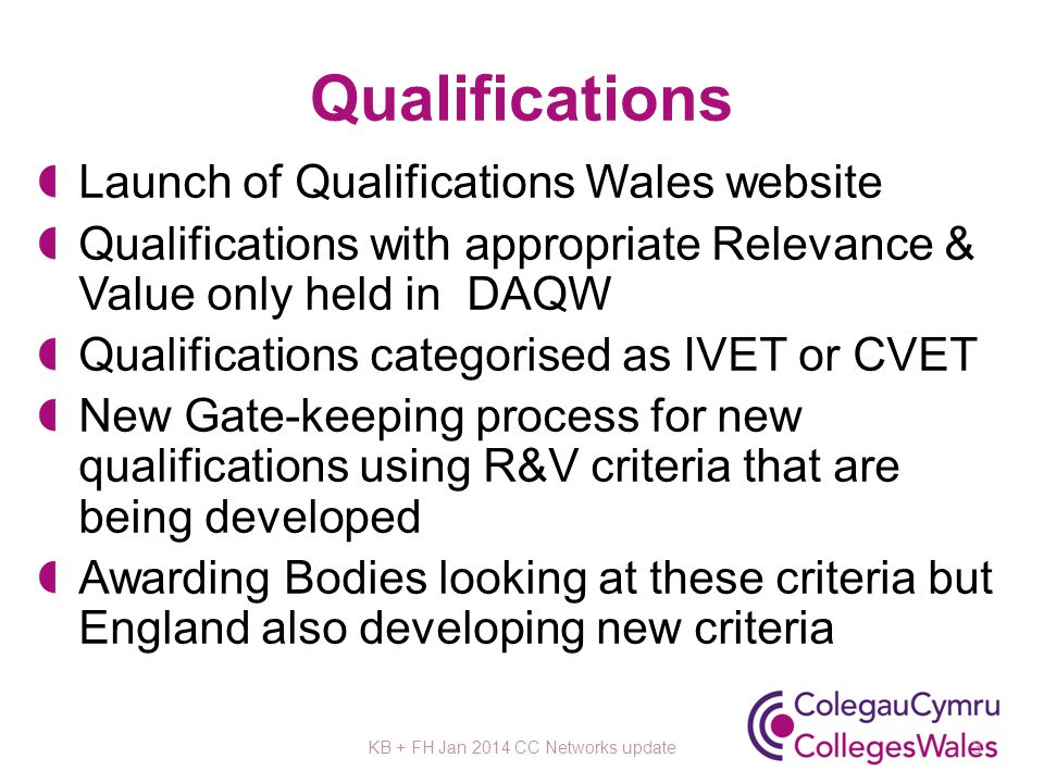 Qualifications Launch of Qualifications Wales website Qualifications with appropriate Relevance & Value only held in DAQW Qualifications categorised a