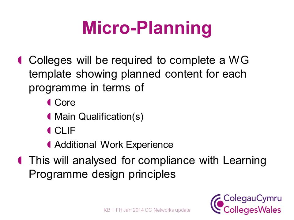 Micro-Planning Colleges will be required to complete a WG template showing planned content for each programme in terms of Core Main Qualification(s) C