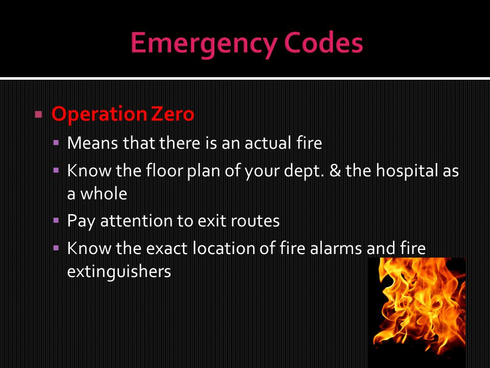  Operation Zero  Means that there is an actual fire  Know the floor plan of your dept.