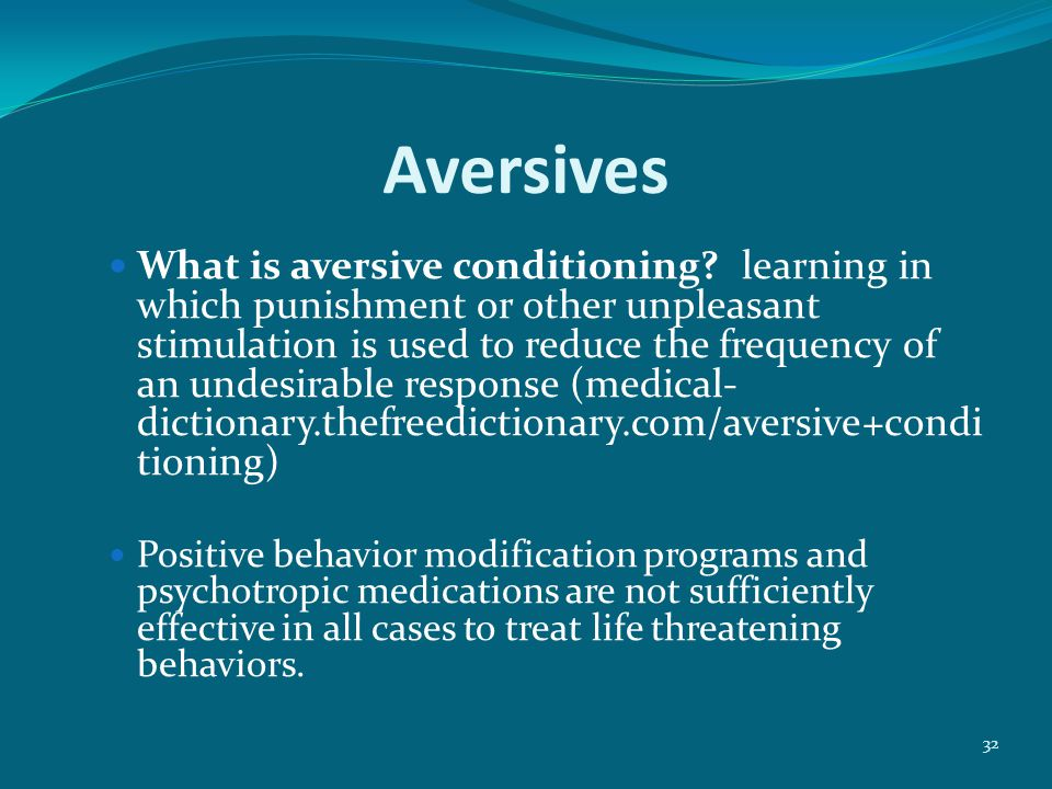 32 Aversives What is aversive conditioning.
