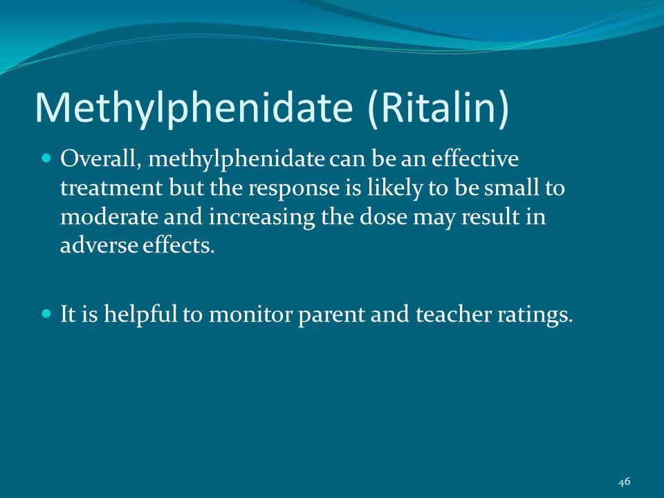 Methylphenidate (Ritalin) Overall, methylphenidate can be an effective treatment but the response is likely to be small to moderate and increasing the dose may result in adverse effects.