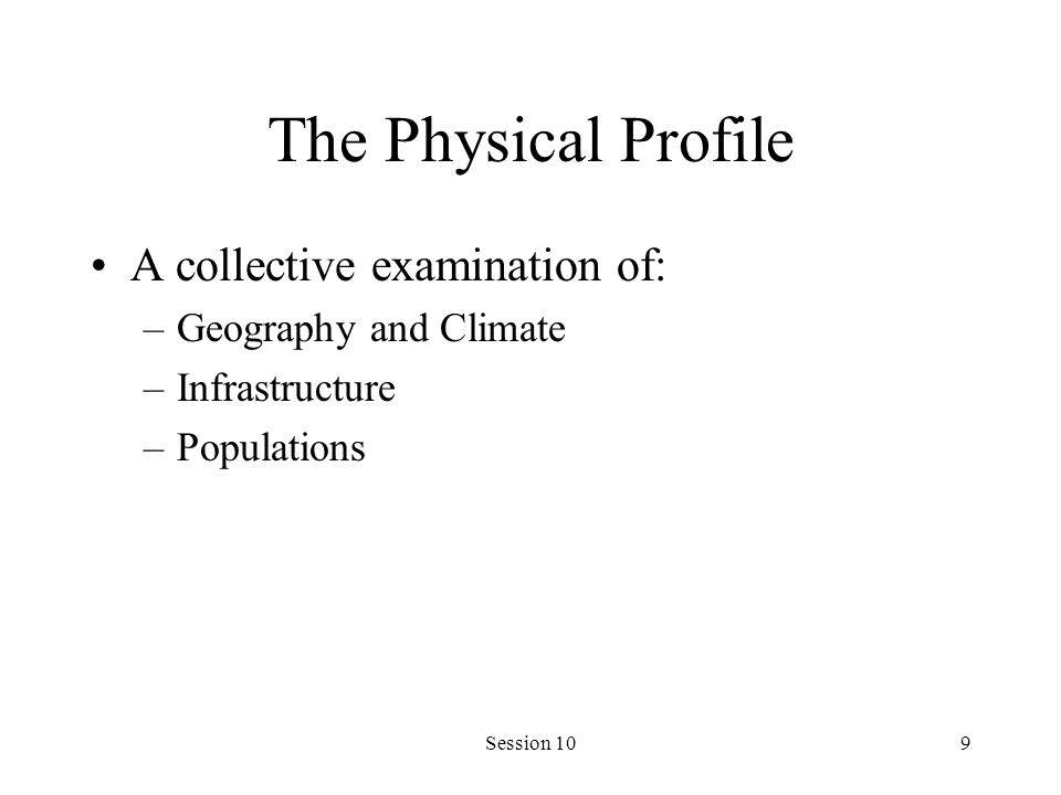 Session 109 The Physical Profile A collective examination of: –Geography and Climate –Infrastructure –Populations