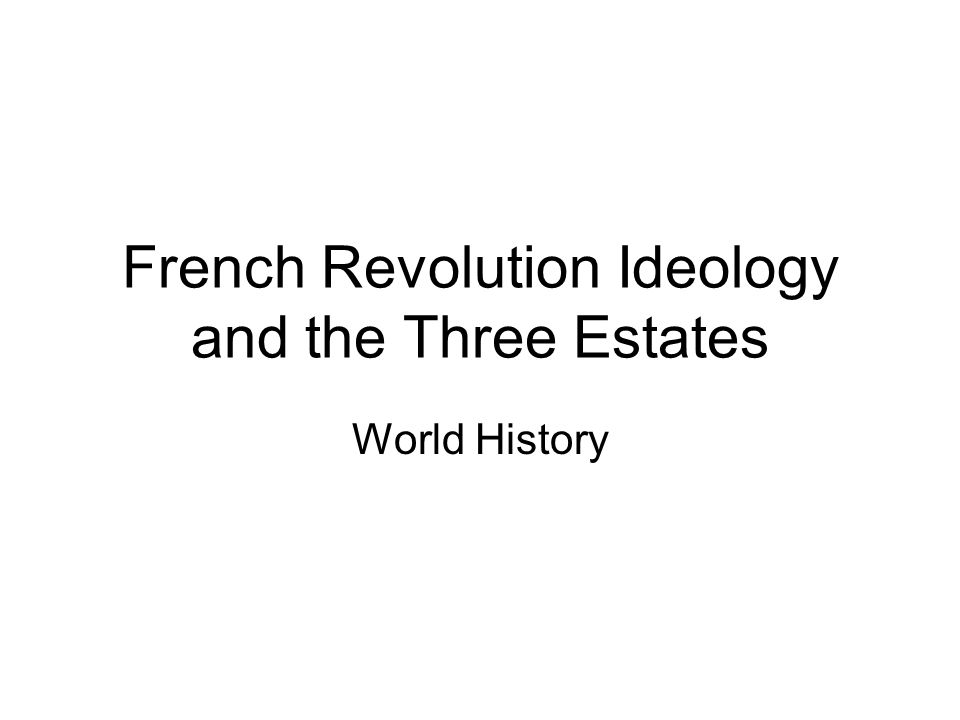French Revolution Ideology and the Three Estates World History