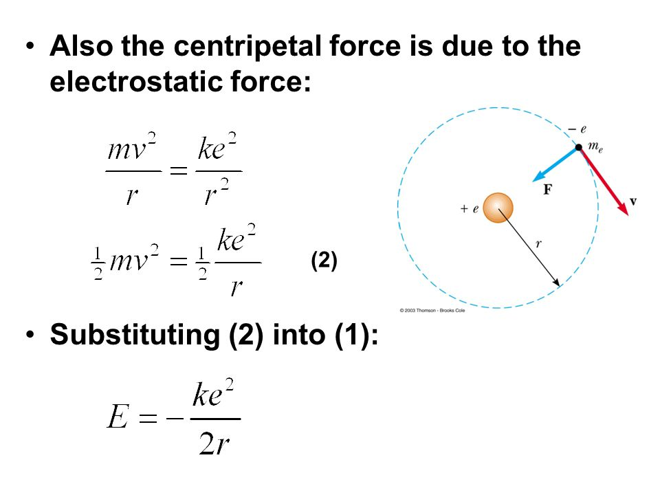 Also the centripetal force is due to the electrostatic force: Substituting (2) into (1): (2)