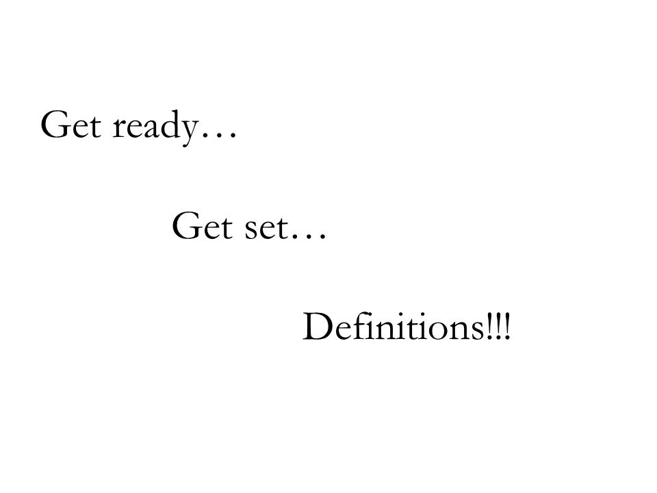 Get ready… Get set… Definitions!!!