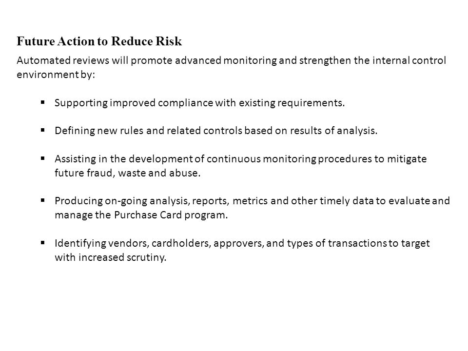 Examples of transaction indicators used to identify high risk transactions include but are not limited to:  Repetitive buying pattern of even dollars, near purchase limits, or same or similar vendor name.