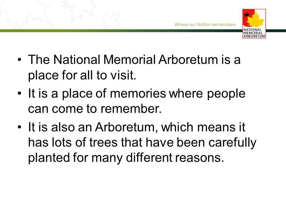 The National Memorial Arboretum is a place for all to visit. It is a place of memories where people can come to remember. It is also an Arboretum, whi