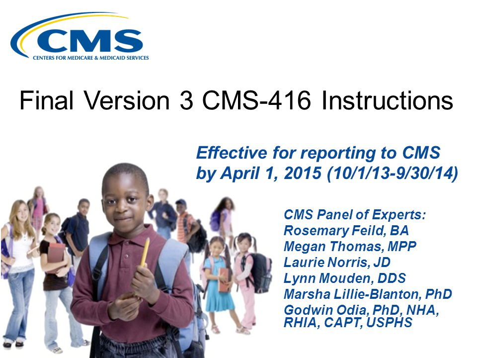 Final Version 3 CMS-416 Instructions Effective for reporting to CMS by April 1, 2015 (10/1/13-9/30/14) CMS Panel of Experts: Rosemary Feild, BA Megan