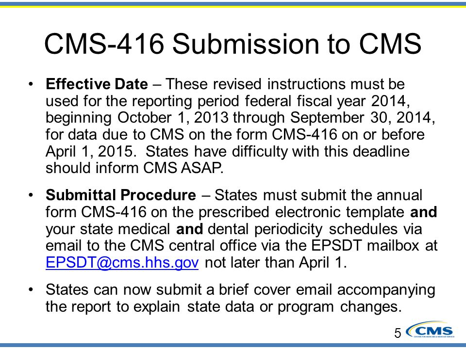CMS-416 Submission to CMS Effective Date – These revised instructions must be used for the reporting period federal fiscal year 2014, beginning Octobe