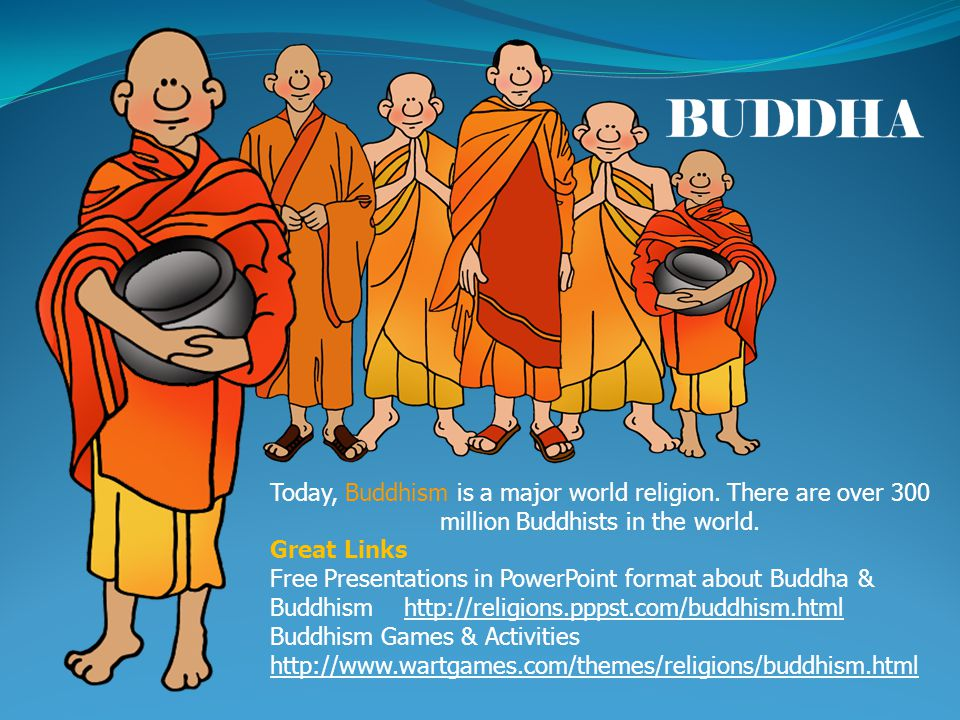 Today, Buddhism is a major world religion. There are over 300 million Buddhists in the world.